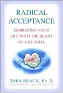 Radical Acceptance: Embracing Your Life with the Heart of a Buddha by Tara Brach